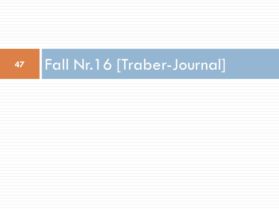 Fall Nr.16 [Traber-Journal]